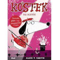 Książki dla dzieci, KOSTEK NA SCENIE - Alex T. Smith (opr. broszurowa)
