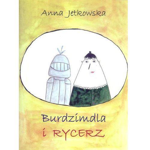 Książki dla dzieci, Burdzimdla i Rycerz - Jetkowska Anna (opr. miękka)