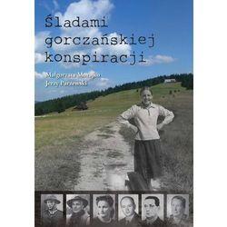 Śladami Gorczańskiej Konspiracji - Morajko Małgorzata,parzewski Jerzy (opr. broszurowa)