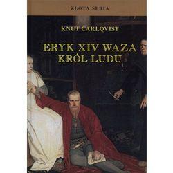 Eryk XIV Waza. Król ludu Carlqvist Knut