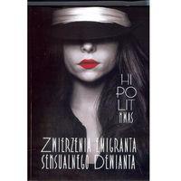 Literatura kobieca, obyczajowa, romanse, Zwierzenia emigranta seksualnego dewianta (opr. miękka)