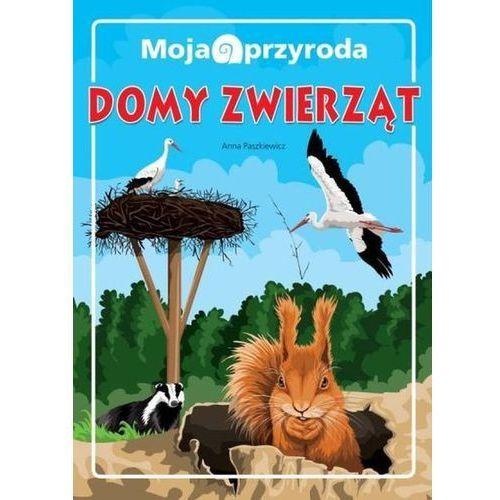 Książki dla dzieci, Moja przyroda Domy zwierząt - Anna Paszkiewicz (opr. twarda)
