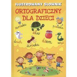 Ilustrowany słownik ortograficzny dla dzieci Praca zbiorowa (opr. twarda)
