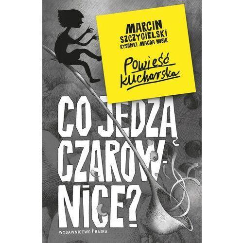 Literatura młodzieżowa, Co jedzą czarownice? - marcin szczygielski (opr. twarda)