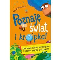 Książki dla dzieci, Poznaję świat i kropka! Dlaczego kurzu przybywa i czemu parzy pokrzywa (opr. twarda)