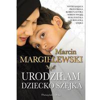 Powieści, Urodziłam dziecko szejka - Margielewski Marcin - książka
