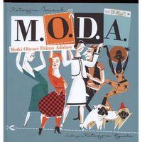 """Książki dla dzieci, Książka """"M.O.D.A. Metki Obcasy Dżinsy Adidasy."""" Wydawnictwo Dwie Siostry 9788360850268 (opr. twarda)"""