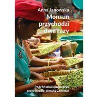 E-booki, Monsun przychodzi dwa razy. Podróż szlakiem pieprzu przez Keralę, Oman i Zanzibar