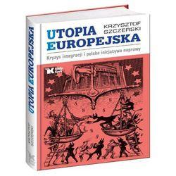 Utopia Europejska Kryzys integracji i polska inicjatywa naprawy (opr. twarda) wyprzedaż 04/18 (-27%)
