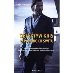 Detektyw Kris. W półmroku świtu - Piotr Trzebuchowski (MOBI)