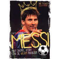 Książki dla dzieci, Messi. Mały chłopiec, który stał się wielkim piłkarzem (opr. kartonowa)