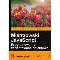 Informatyka, Mistrzowski JavaScript. Programowanie zorientowane obiektowo - ANDREA CHIARELLI (opr. miękka)
