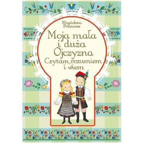 Książki dla dzieci, Moja mała i duża ojczyzna - Wysyłka od 3,99 - porównuj ceny z wysyłką (opr. miękka)