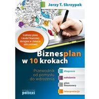 Biblioteka biznesu, BIZNESPLAN W 10 KROKACH, JERZY T. SKRZYPEK (opr. miękka)