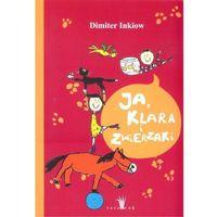 Książki dla dzieci, Ja Klara i zwierzaki [Inkiow Dimiter] (opr. broszurowa)