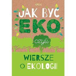 JAK BYĆ EKO CZYLI WIERSZE O EKOLOGII - Urszula Kamińska (opr. twarda)