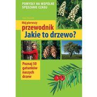 Hobby i poradniki, Mój pierwszy przewodnik Jakie to drzewo? (opr. miękka)