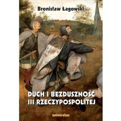 Duch i bezduszność III Rzeczypospolitej - Łagowski Bronisław - książka (opr. miękka)