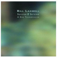 Bill Laswell - Version 2 Version: A Dub Transmission