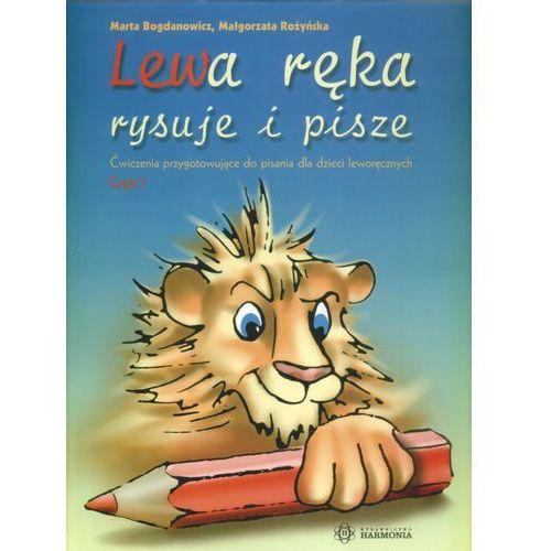 Książki dla dzieci, LEWA RĘKA RYSUJE I PISZE. ĆWICZENIA PRZYGOTOWUJĄCE DO PISANIA DLA DZIECI LEWORĘCZNYCH CZĘŚĆ 1 (opr. miękka)
