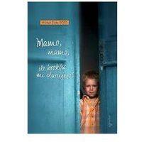 Biografie i wspomnienia, Mamo mamo ile kroków mi darujesz (opr. miękka)