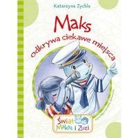 Książki dla dzieci, Maks odkrywa ciekawe miejsca. Świat Maksa i Zuzi - Katarzyna Zychla (opr. miękka)