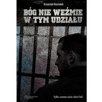 Książki popularnonaukowe, Bóg nie weźmie w tym udziału - Krzysztof Koziołek (opr. miękka)