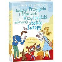 Pozostałe książki, Jadwiga Przygoda i Franciszek Wszędobylski odkrywają stolice Europy EWA MARTYNKIEN (opr. twarda)