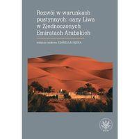 Biblioteka biznesu, Rozwój w warunkach pustynnych: oazy Liwa w Zjednoczonych Emiratach Arabskich - Dostawa 0 zł (opr. miękka)