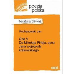 Oda V. Do Mikołaja Firleja, syna Jana wojewody krakowskiego - Jan Kochanowski