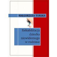 E-booki, Rehabilitacja dziecka niewidomego w rodzinie - Małgorzata Turska