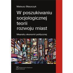W poszukiwaniu socjologicznej teorii rozwoju miast - Mateusz Błaszczyk