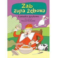 Książki dla dzieci, Ząb, zupa zębowa. Łamańce językowe - KRZYSZTOF KIEŁBASIŃSKI (opr. twarda)