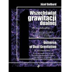 Wszechświat grawitacji dualnej. De revolutionibus [Gelbard Józef]