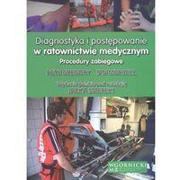 Książki medyczne, Diagnostyka i postępowanie w ratownictwie medycznym. Procedury zabiegowe (opr. miękka)
