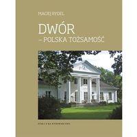 Książki popularnonaukowe, Dwór - polska tożsamość (opr. twarda)