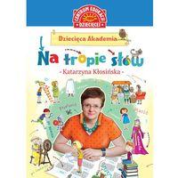 Książki dla dzieci, Dziecięca Akademia Na tropie słów - Katarzyna Kłosińska (opr. twarda)
