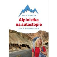 Przewodniki turystyczne, Alpinistka na autostopie. Tom 2. Z Polski do Chin (opr. twarda)