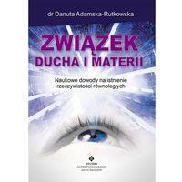 Książki medyczne, Związek ducha i materii Nowe dowody na istnienie rzeczywistości równoległych (opr. broszurowa)
