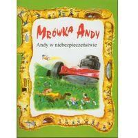 Książki dla dzieci, Mrówka Andy. Andy w niebezpieczeństwie (opr. miękka)