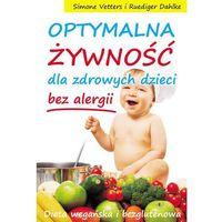 Hobby i poradniki, Optymalna żywność dla zdrowych dzieci bez alergii - Vetters Simone, Dahlke Ruediger (opr. broszurowa)