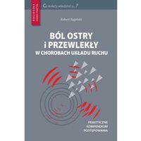 Książki medyczne, Ból ostry i przewlekły w chorobach układu ruchu (opr. miękka)