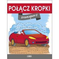 Książki dla dzieci, TRANSPORT POŁĄCZ KROPKI (opr. miękka)