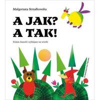 Książki dla dzieci, A jak? a tak! (opr. twarda)
