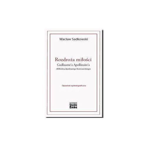 Publicystyka, eseje, polityka, Rozdroża miłości Guillaume'a Apollinaire'a (opr. miękka)