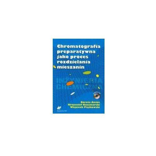 Pozostałe książki, Chromatografia preparatywna jako proces rozdzielania mieszanin (+ CD) (opr. broszurowa)
