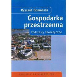 Gospodarka przestrzenna Podstawy teoretyczne (opr. miękka)