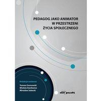 Książki dla dzieci, Pedagog jako animator w przestrzeni życia społecznego (opr. miękka)