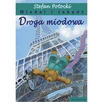 E-booki, Droga miodowa. Miodal i łabędź - Stefan Potocki, Mirosława Łątkowska
