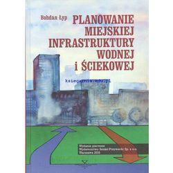 Planowanie miejskiej infrastruktury wodnej i ściekowej (opr. twarda)